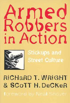 Armed Robbers in Action By Wright, Richard/ Decker, Scott H.