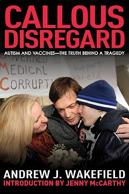 Callous Disregard By Wakefield, Andrew J./ McCarthy, Jenny (INT)